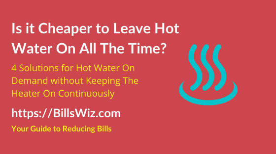 Is it Cheaper to Keep Hot Water On All The Time?
